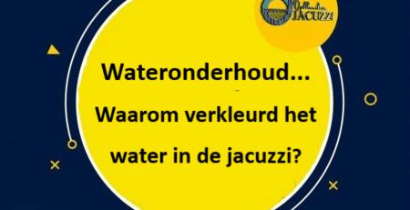 wateronderhoud waarom verkleurd het water in de opblaasbare jacuzzi met handige tips tleg