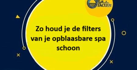 filter schoonmaken opblaasbare jacuzzi, filter reinigen tips en uitleg